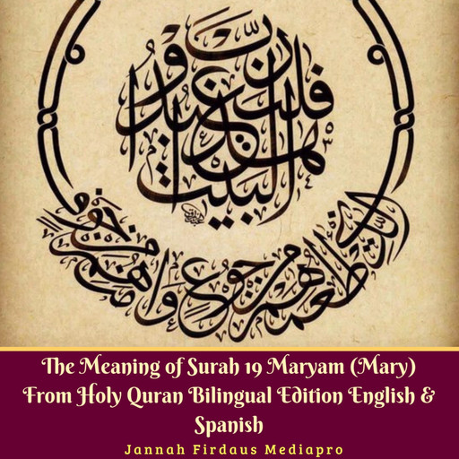The Meaning of Surah 19 Maryam (Mary) from Holy Quran Bilingual Edition English & Spanish, Jannah Firdaus Mediapro