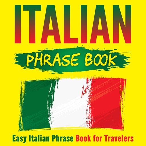 Italian Phrase Book: Easy Italian Phrase Book for Travelers, Grizzly Publishing