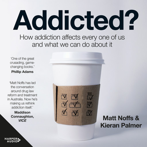 Addicted? How Addiction Affects Every One of Us and What We Can Do About It, Matt Noffs