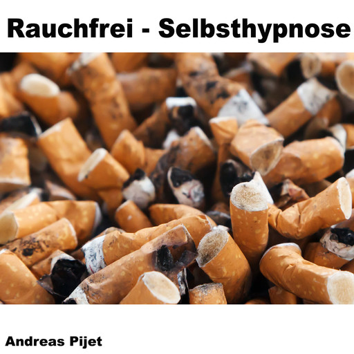 Rauchfrei - Selbsthypnose, Andreas Pijet
