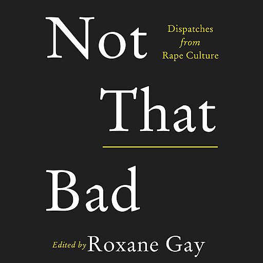 Not That Bad, Roxane Gay