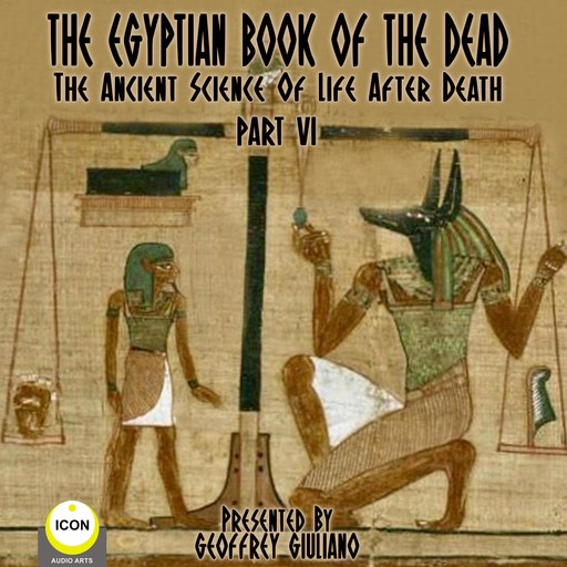 The Egyptian Book Of The Dead - The Ancient Science Of Life After Death - Part 6,