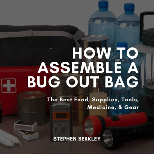How to Assemble a Bug Out Bag, Stephen Berkley