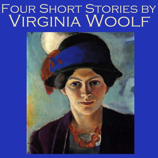 Four Short Stories by Virginia Woolf, Virginia Woolf