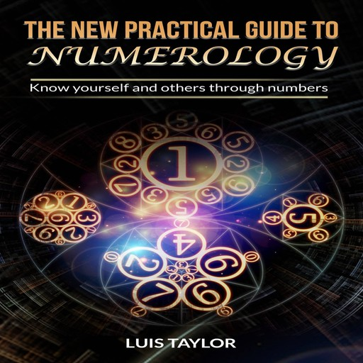 THE NEW PRACTICAL GUIDE TO NUMEROLOGY, Luis Taylor