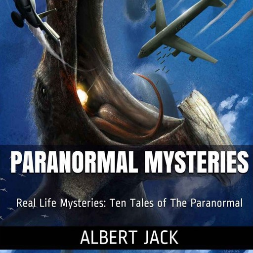Paranormal Mysteries: Ten Tales of The Paranormal, Albert Jack