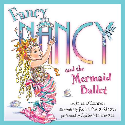 Fancy Nancy and the Mermaid Ballet, Jane O'Connor