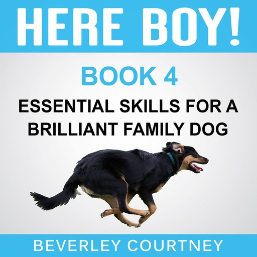 Here Boy! Essential Skills for a Brilliant Family Dog, Book 4, Beverley Courtney