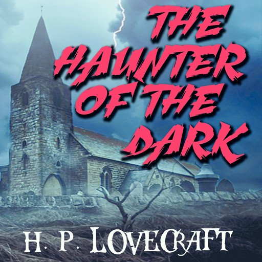 The Haunter of the Dark, Howard Lovecraft