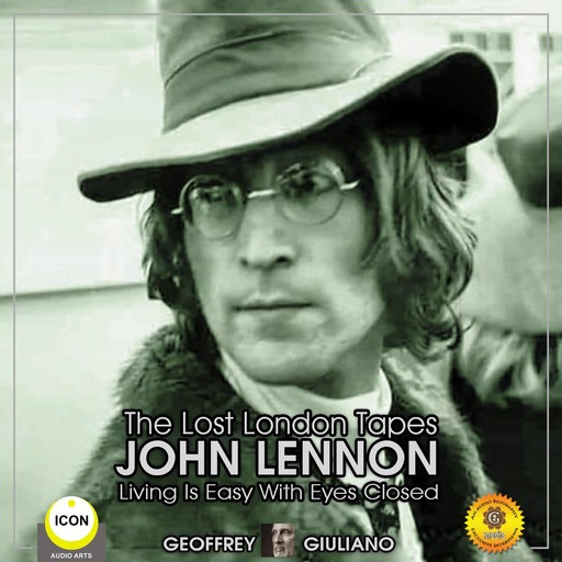 The Lost London Tapes John Lennon - Living Is Easy With Eyes Closed, Geoffrey Giuliano