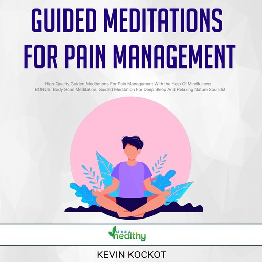 Guided Meditations For Pain Management, Kevin Kockot