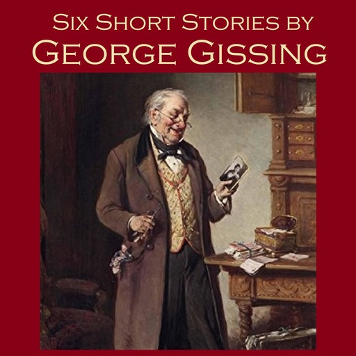 Six Short Stories by George Gissing, George Gissing