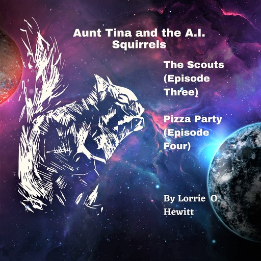 Aunt Tina and the A.I. Squirrels The Scouts (Episode Three) Pizza Party (Episode Four), Lorrie Hewitt