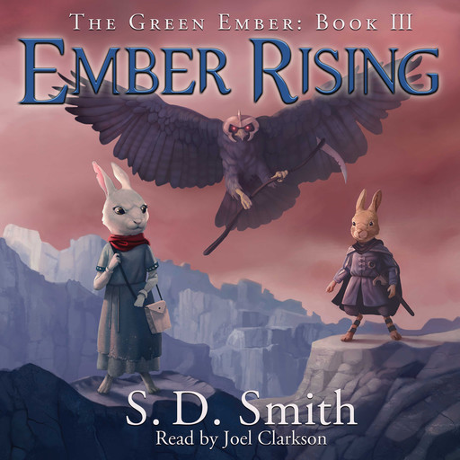 Ember Rising: The Green Ember Book III, S.D. Smith