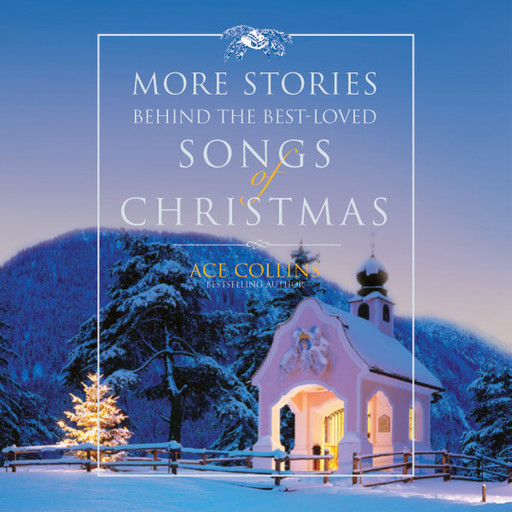 More Stories Behind the Best-Loved Songs of Christmas, Ace Collins