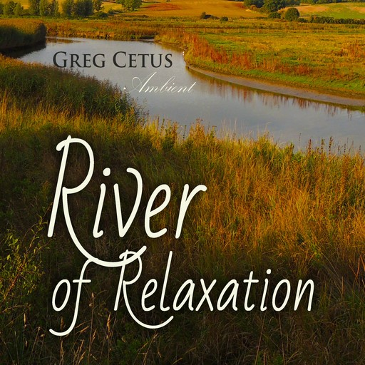 River of Relaxation, Greg Cetus