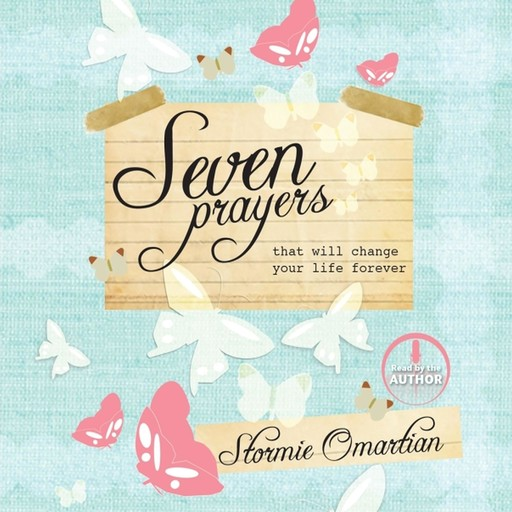 Seven Prayers That Will Change Your Life Forever, Stormie Omartian