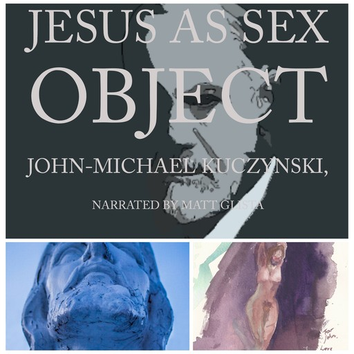 Jesus as Sex Object: And Other Papers on Sexuality and Psychopathology, JOHN-MICHAEL KUCZYNSKI
