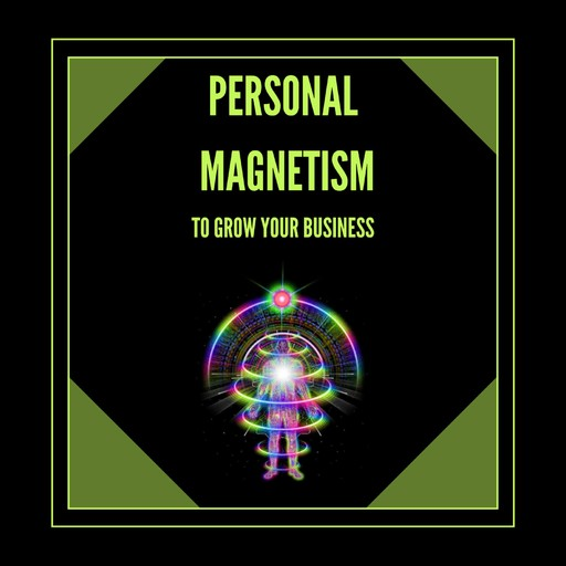 Personal Magnetism to Grow Your Bussiness!, MENTES LIBRES