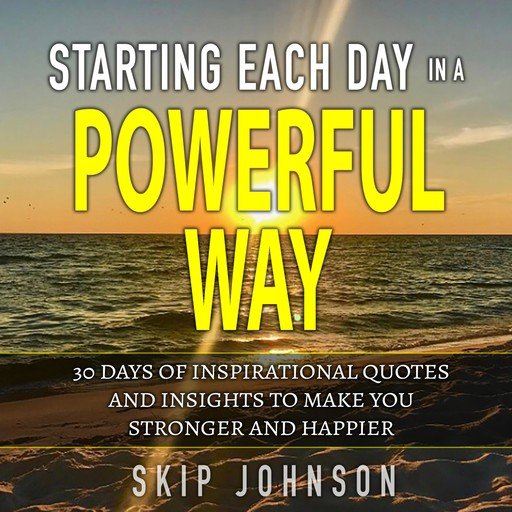 Starting Each Day in a Powerful Way, Skip Johnson