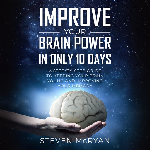 Improve Your Brain Power In Only 10 Days, Steven McRyan