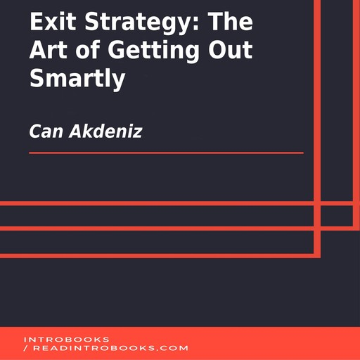 Exit Strategy: The Art of Getting Out Smartly, Can Akdeniz, Introbooks Team