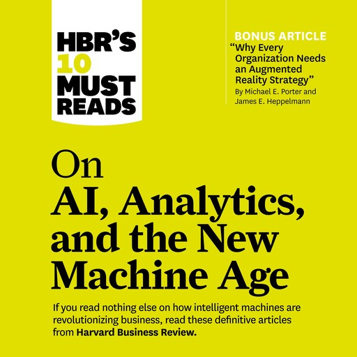 HBR's 10 Must Reads on AI, Analytics, and the New Machine Age, Harvard Business Review, Paul Daugherty, Michael Porter, Thomas Davenport, H. James Wilson