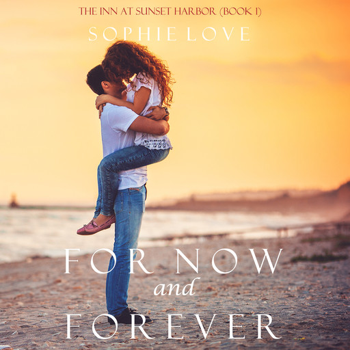 For Now and Forever (The Inn at Sunset Harbor. Book 1), Sophie Love