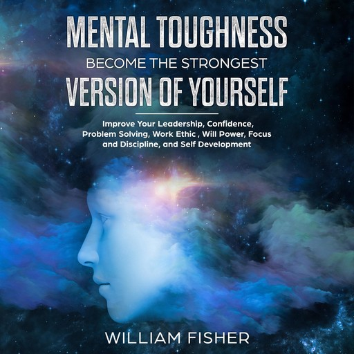 Mental Toughness Become the Strongest Version of Yourself (Brain Training, Sports Psychology, Mental Health, Motivation, Self Help), William Fisher