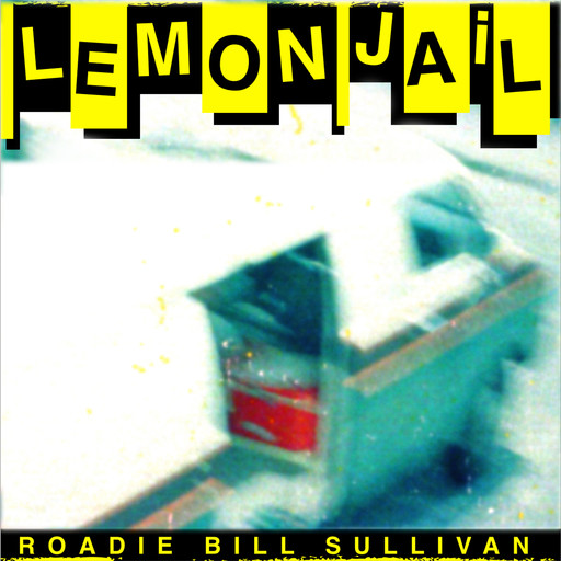 Lemon Jail: On The Road With The Replacements, Bill Sullivan