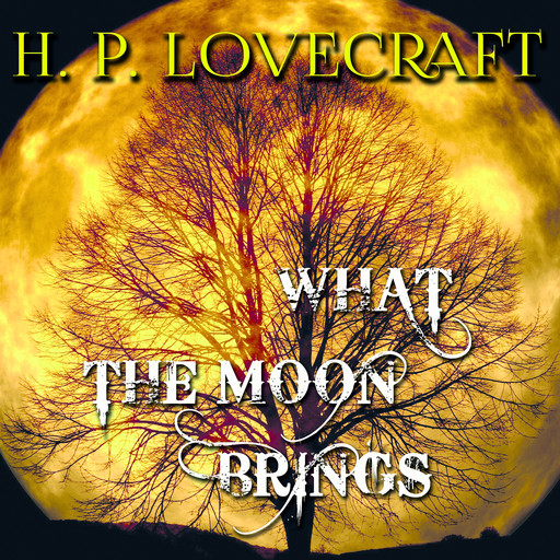 What the Moon Brings, Howard Lovecraft
