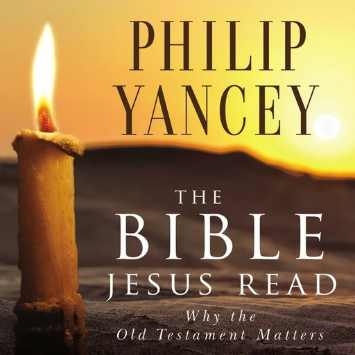 The Bible Jesus Read, Philip Yancey