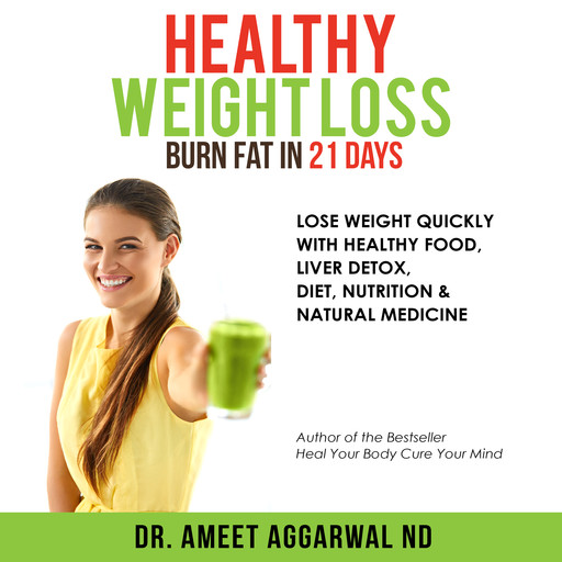 Healthy Weight Loss - Burn Fat in 21 Days, Ameet Aggarwal