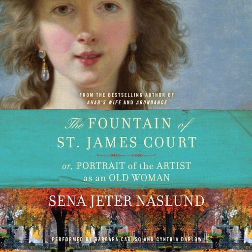The Fountain of St. James Court; or, Portrait of the Artist as an Old Woman Unab, Sena Jeter Naslund
