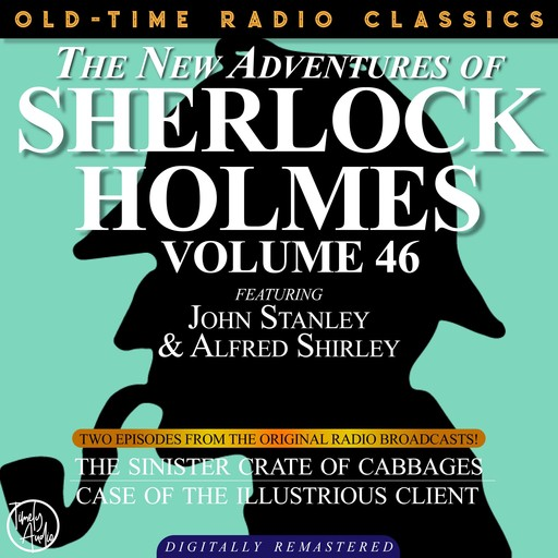 THE NEW ADVENTURES OF SHERLOCK HOLMES, VOLUME 46; EPISODE 1: THE SINISTER CRATE OF CABBAGE EPISODE 2: THE CASE OF THE ILLUSTRIOUS CLIENT, Arthur Conan Doyle, Bruce Taylor, Dennis Green, Anthony Bouche