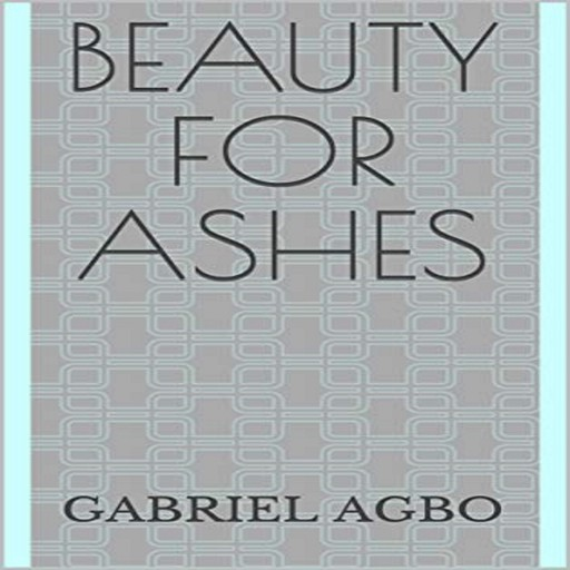 Beauty for Ashes, Gabriel Agbo