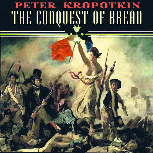 The Conquest of Bread, Peter Kropotkin