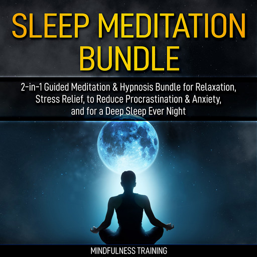 Sleep Meditation Bundle: 2-in-1 Guided Meditation & Hypnosis Bundle for Relaxation, Stress Relief, to Reduce Procrastination & Anxiety, and for a Deep Sleep Every Night (Self Hypnosis, Affirmations, Guided Imagery & Relaxation Techniques Bundle), Mindfulness Training