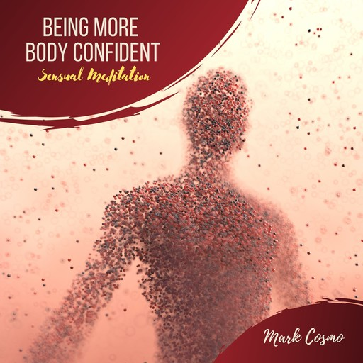 Being More Body Confident - Sensual Meditation, Mark Cosmo