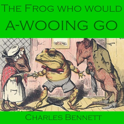 The Frog Who Would A-Wooing Go, Charles Bennett