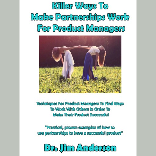 Killer Ways To Make Partnerships Work For Product Managers, Jim Anderson