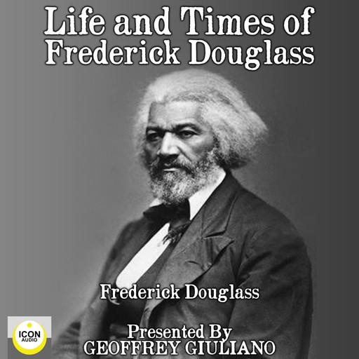 Life and Times of Frederick Douglass, Frederick Douglass
