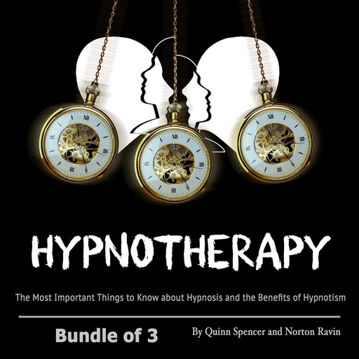 Hypnotherapy: The Most Important Things to Know about Hypnosis and the Benefits of Hypnotism, Spencer Quinn