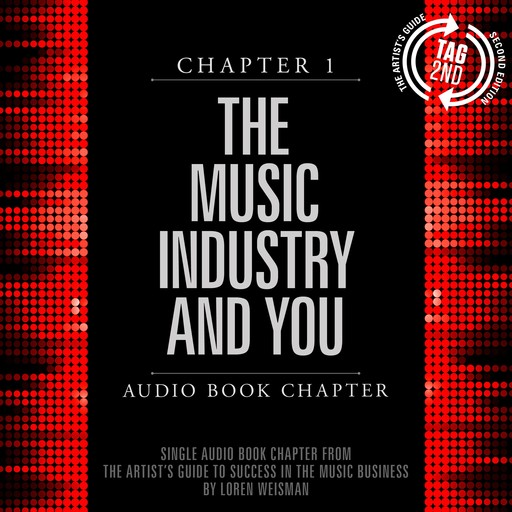 Artist's Guide to Success in the Music Business, Chapter 1, The: The Music Industry and You, Loren Weisman
