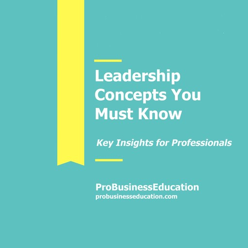 Leadership Concepts You Must Know, ProBusinessEducation Team