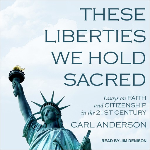 These Liberties We Hold Sacred, Carl Anderson