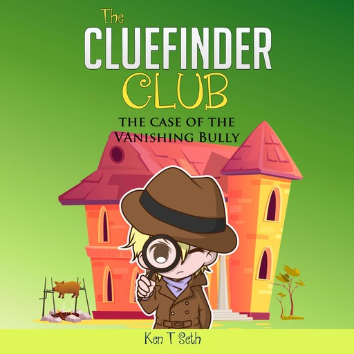 CLUEFINDER CLUB , The: THE CASE OF THE VANISHING BULLY, Ken T Seth