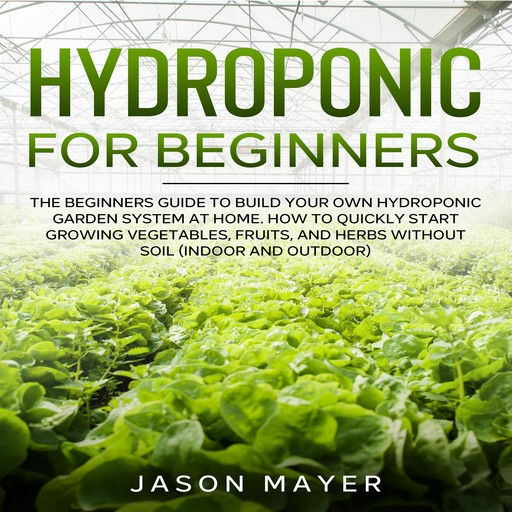 Hydroponics for Beginners, JASON MAYER