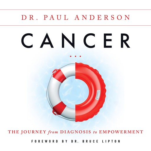 Cancer: The Journey from Diagnosis to Empowerment, Paul Anderson
