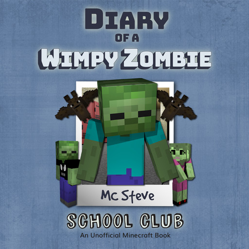 Diary of a Minecraft Wimpy Zombie Book 4: Join the Club (An Unofficial Minecraft Diary Book), MC Steve